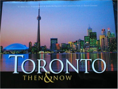 Toronto : Then and Now: John; Filey, Mike McQuarrie
