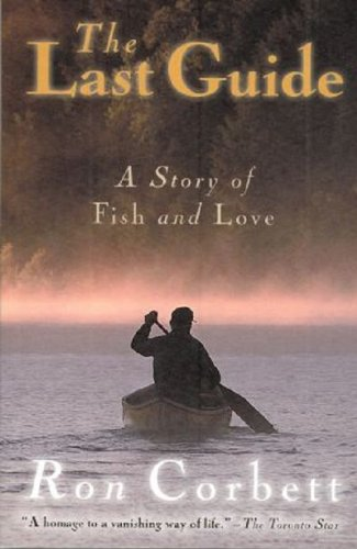 9781894673044: The Last Guide: A Story of Fish and Love