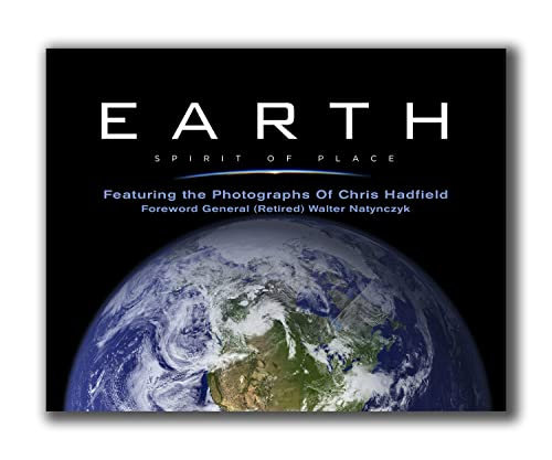 9781894673686: Earth, Spirit of Place: Featuring the Photographs of Chris Hadfield