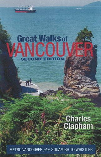 Great Walks of Vancouver: Metro Vancouver Plus Squamish to Whistler: Charles Clapham