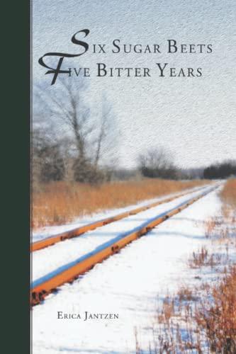 Six Sugar Beets, Five Bitter Years: Jantzen, Erica