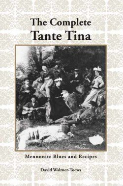 The Complete Tante Tina: Mennonite Blues and: David Waltner-Toews