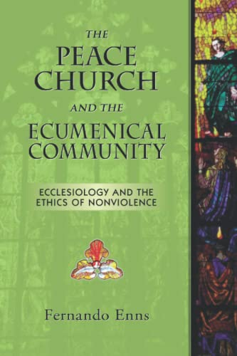 9781894710787: The Peace Church and the Ecumenical Community: Ecclesiology and the Ethics of Nonviolence