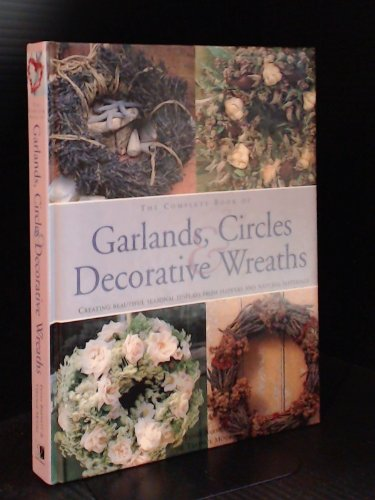 The Complete Book of Garlands, Circles Decorative Wreaths: Barnett, Fiona