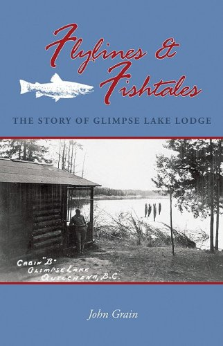 9781894759267: Flylines & Fishtales: The Story of Glimpse Lake Lodge