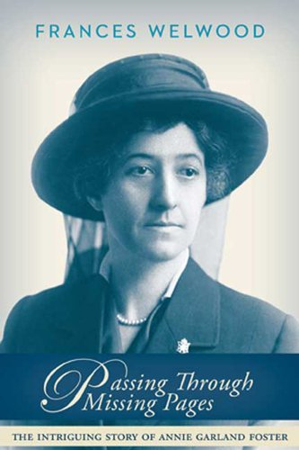 Passing Through Missing Pages: The Intriguing Story of Annie Garland Foster: Frances Welwood