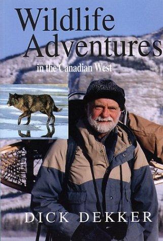 Wildlife Adventures in the Canadian West: Dick Dekker