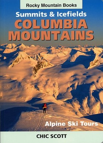 Alpine Ski Tours in the Columbia Mountains: Summits & Icefields: Scott, Chic
