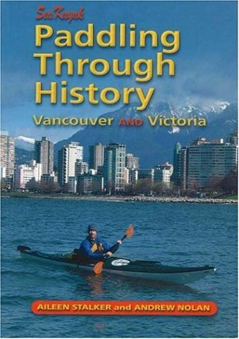 9781894765572: Paddling Through History: Sea Kayak Vancouver and Victoria