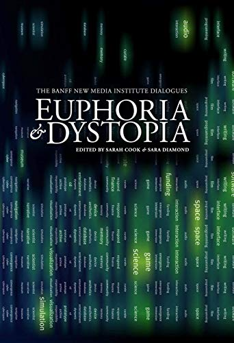 9781894773225: Euphoria & Dystopia: The Banff New Media Institute Dialogues