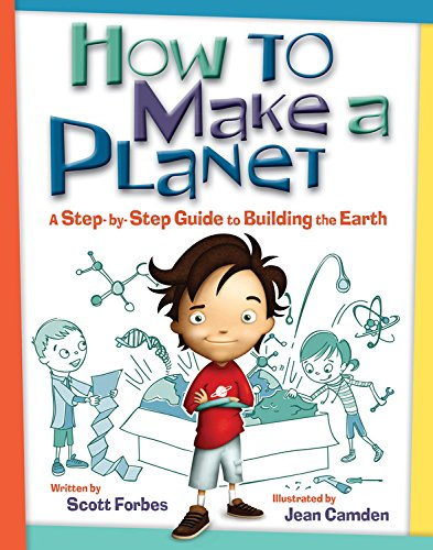 How to Make a Planet: A Step-By-Step Guide to Building the Earth: Forbes, Scott