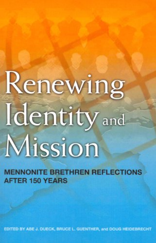Renewing Identity and Mission: Mennonite Brethren Reflections After 150 Years: Abe J Dueck; Bruce L...