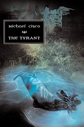 The Tyrant (1894815866) by Michael Cisco