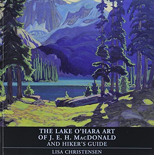9781894856171: The Lake O'Hara Art of J.E.H. MacDonald and Hiker's Guide