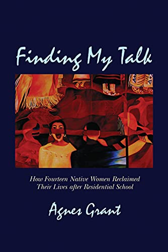 9781894856577: Finding My Talk: How Fourteen Canadian Native Women Reclaimed their Lives after Residential School