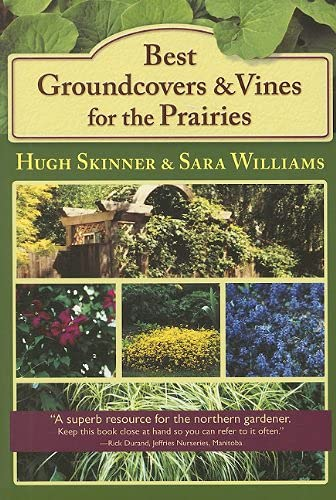 Best Groundcovers and Vines for the Prairies: Skinner, Hugh; Williams,
