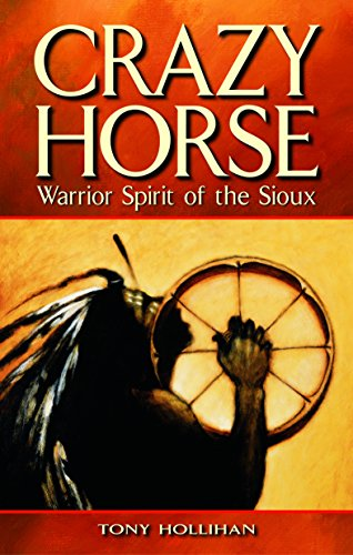 Crazy Horse: Warrior Spirit of the Sioux: Hollihan, Tony