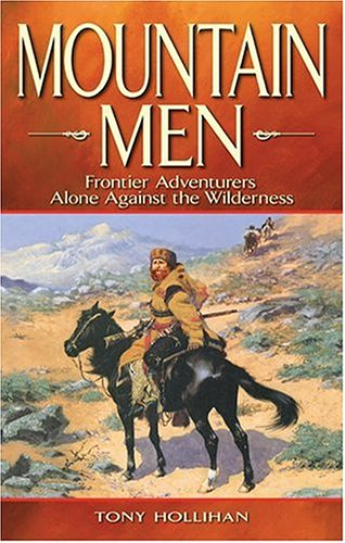 Mountain Men: Alone Against the Wilderness (Legends): Hollihan, Tony