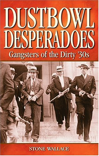 Dustbowl Desperados: Gangsters of the Dirty 30s: Wallace, Stone
