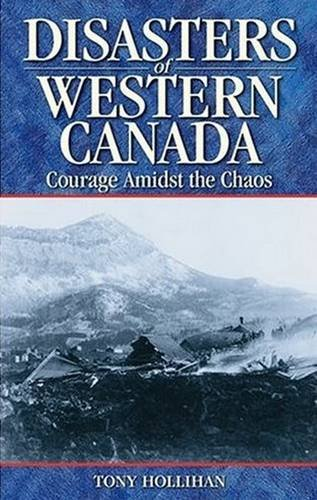 Disasters of Western Canada: Courage amidst the Chaos: Hollihan, Tony
