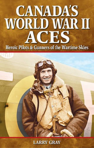 9781894864589: Canada's World War II Aces: Heroic Pilots & Gunners of the Wartime Skies