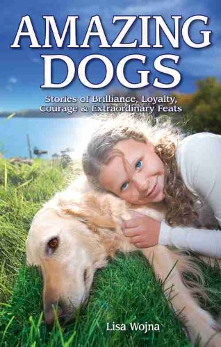 9781894864725: Amazing Dogs: Stories of Brilliance, Loyalty, Courage & Extraordinary Feats
