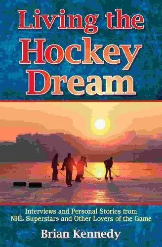 9781894864824: Living the Hockey Dream: Interviews and Personal Life Stories from NHL Superstars and Other Lovers of the Game