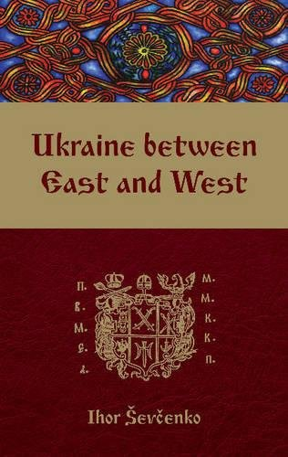 9781894865159: Ukraine Between East and West: Essays on Cultural History to the Early Eighteenth Century, second, revised edition