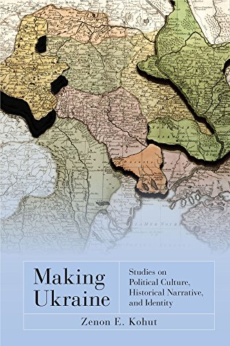 Making Ukraine: Studies on Political Culture, Historical Narrative, and Identity: Kohut, Zenon E.