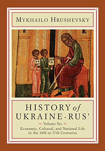 HISTORY of UKRAINE-RUS' Volume Six Economic, Cultural,: Mykhailo Hrushevsky