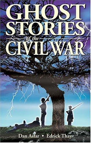 Ghost Stories of the Civil War: Asfar, Dan; Thay,
