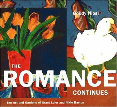 The Romance Continues: The Art And Gardens Of Grant Leier And Nixie Barton (Inscribed copy)