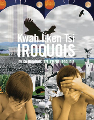 Kwah I:ken Tsi Iroquois - Oh So Iroquois - Tellement Iroquois