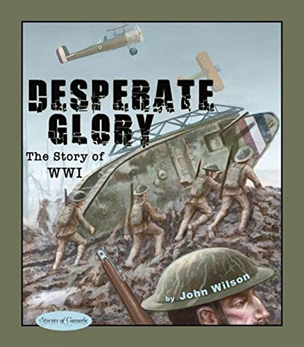 9781894917421: Desperate Glory: The Story of WWI (Stories of Canada)