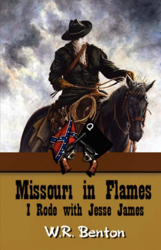 Missouri in Flames (I rode with Jesse: Benton, W. R.