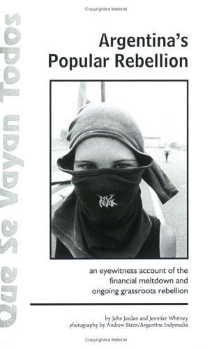 9781894946001: Que Se Vayan Todos: Argentina's Popular Rebellion - An Eyewitness Account Of The Financial Meltdown And Ongoing Grassroots Rebellion