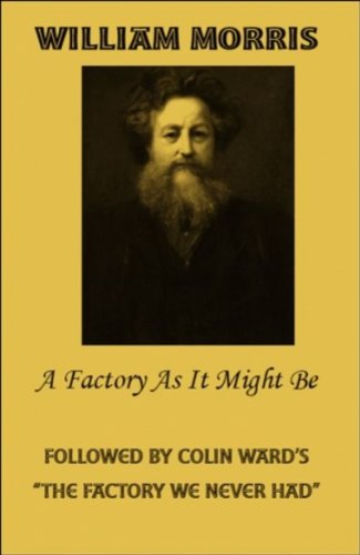 A Factory As It Might Be & The Factory We Never Had (1894946375) by William Morris; Colin Ward