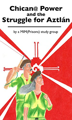 Chican@ Power and the Struggle for Aztlan: Cipatli; Ehecatl; Mim(prisons) Study Group