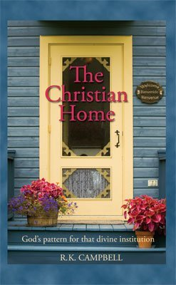 The Christian Home: R.K. Campbell