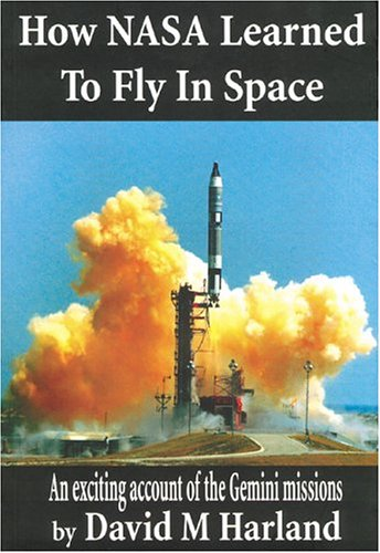 How NASA Learned to Fly in Space: An Exciting Account of the Gemini Missions: Apogee Books Space ...