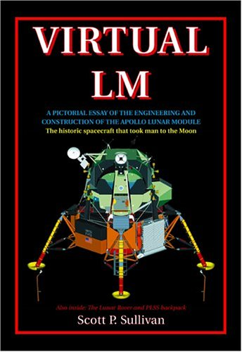 Virtual LM: A Pictorial Essay of the Engineering and Construction of the Apollo Lunar Module: ...