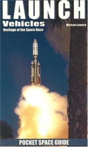 Launch Vehicles: Heritage of the Space Race (Pocket Space Guide): Lennick, Michael