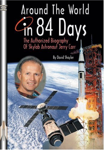 9781894959407: Around the World in 84 Days: The Authorized Biography of Skylab Astronaut Jerry Carr (Apogee Books Space Series)
