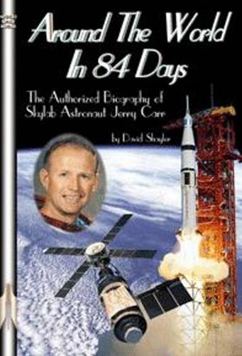 Around the World in 84 Days: The Authorized Biography of Skylab Astronaut Jerry Carr: Shayler, ...