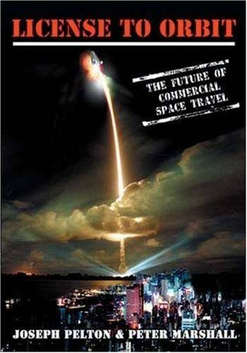 License to Orbit: The Future of Commercial Space Travel (Apogee Books Space Series) (1894959981) by Pelton, Joseph; Marshall, Peter