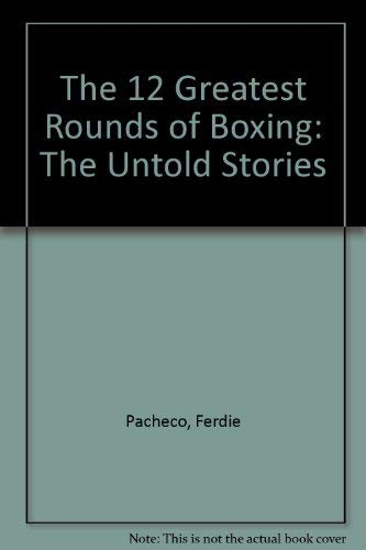 9781894963053: The 12 Greatest Rounds of Boxing: The Untold Stories