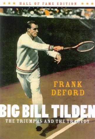 9781894963244: Big Bill Tilden: The Triumphs and the Tragedy (Hall of Fame Edition)