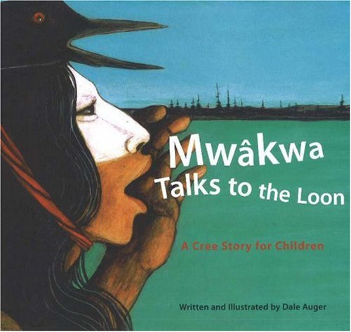 9781894974042: Mwakwa-Talks to the Loon: A Cree Story for Children
