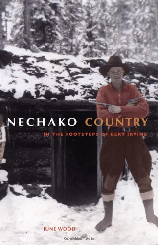Nechako Country: In the Footsteps of Bert Irvine: Wood, June