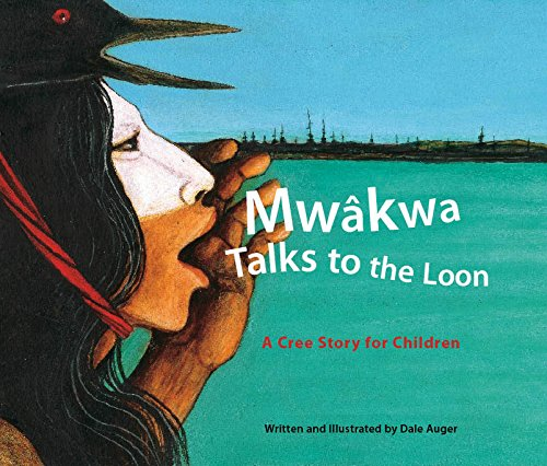 9781894974325: Mwakwa Talks to the Loon: A Cree Story for Children